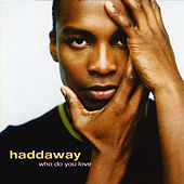 Who Do You Love by Haddaway