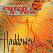 Catch A Fire (Remix) by Haddaway