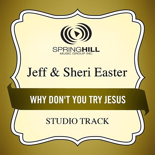 Play & Download Why Don't You Try Jesus (Studio Track) by Jeff and Sheri Easter | Napster