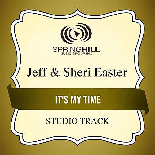Play & Download It's My Time (Studio Track) by Jeff and Sheri Easter | Napster