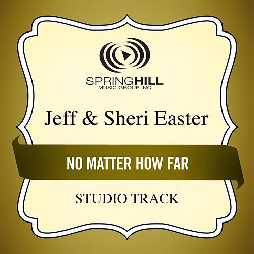 Play & Download No Matter How Far (Studio Track) by Jeff and Sheri Easter | Napster
