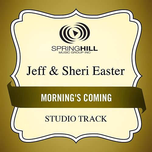 Morning's Coming (Studio Track) by Jeff and Sheri Easter