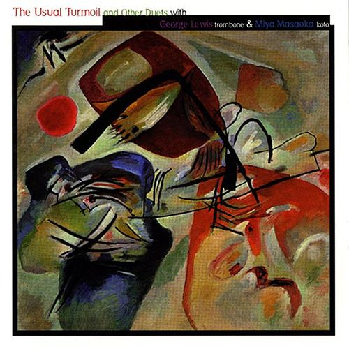 The Usual Turmoil and Other Duets with George Lewis & Miya Masaoka by George Lewis