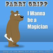 Play & Download I Wanna Be A Magician - Single by Parry Gripp | Napster