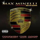 Touchin The Roof (feat. Kevin Gates) - Single by Max Minelli