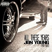 Play & Download All These Years (feat. Skeez) - Single by Jon Young | Napster