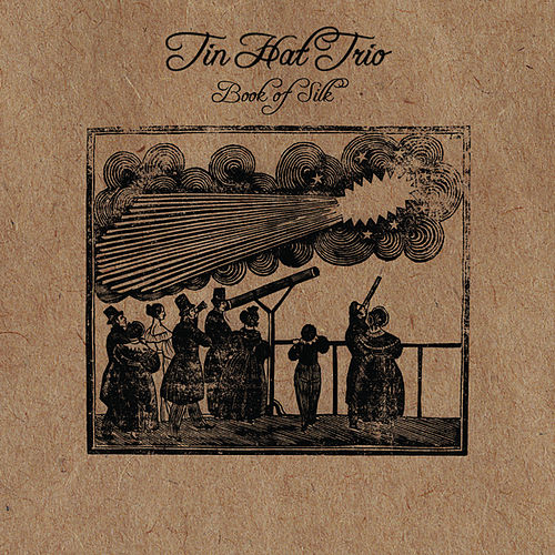 Play & Download Book of Silk by Tin Hat Trio | Napster