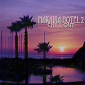 Play & Download Makaira Hotel Chill Out 2 by Various Artists | Napster