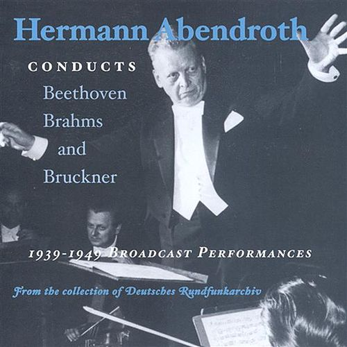 Play & Download Beethoven / Brahms / Bruckner: Symphonies (Abendroth) (1939-1949) by Hermann Abendroth | Napster
