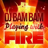 Play & Download Playing With Fire (Radio Mix) - Single by DJ Bam Bam   Napster