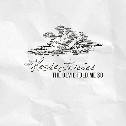 Play & Download The Devil Told Me So by The Horse Thieves | Napster