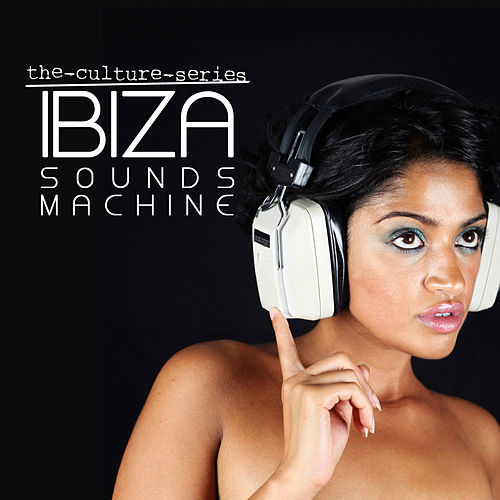 The Culture Series 'Ibiza Sounds Machine' by Various Artists