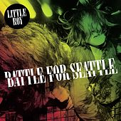 Battle For Seattle by Little Roy
