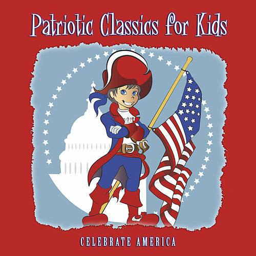 Play & Download Patriotic Classics for Kids: Celebrate America by Various Artists | Napster