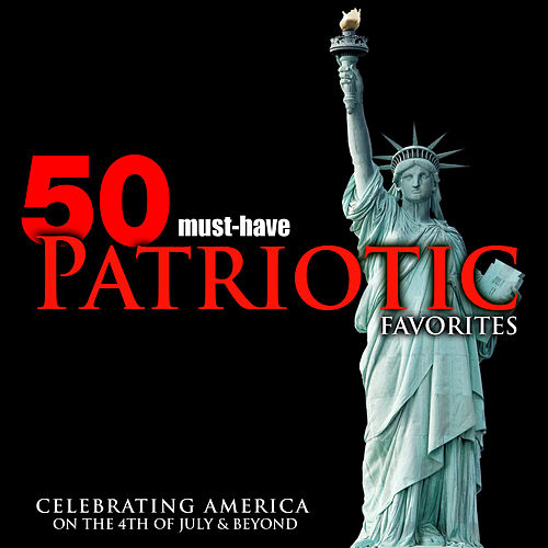 Play & Download 50 Must-Have Patriotic Favorites: Celebrating America on the 4th of July & Beyond by Various Artists | Napster