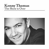 The Show Is Over by Kenny Thomas