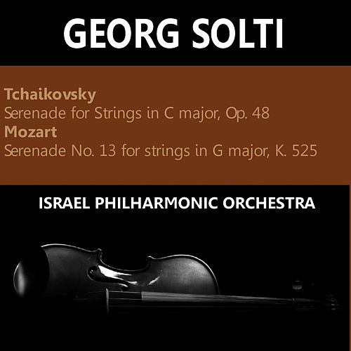Play & Download Tchaikovsky: Serenade for Strings in C Major, Op. 48 - Mozart: Serenade No. 13 for Strings in G Major, K 525 by Israeli Philharmonic Orchestra | Napster