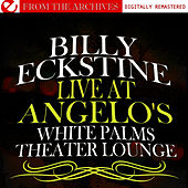 Play & Download Live At Angelo's White Palms Theater Lounge (Remastered) by Billy Eckstine | Napster