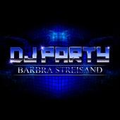 Barbra Streisand by DJ Party