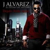 Play & Download Dejalo Todo Atras - Single by J. Alvarez | Napster