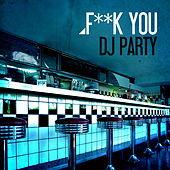Fuck You by DJ Party