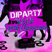 We No Speak Americano by DJ Party