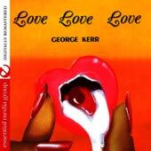Play & Download Love Love Love [Bonus Tracks] (Remastered) by George Kerr | Napster