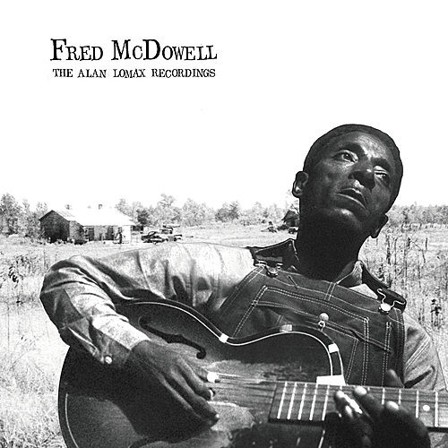 Fred McDowell: The Alan Lomax Recordings by Fred McDowell