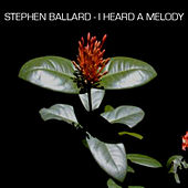 I Heard A Melody by Stephen Ballard