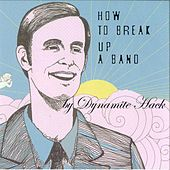 Play & Download How To Break Up A Band (Deluxe Edition) by Dynamite Hack | Napster