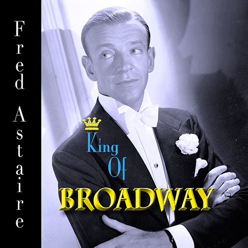 Play & Download Fred Astaire - King of Broadway by Fred Astaire | Napster