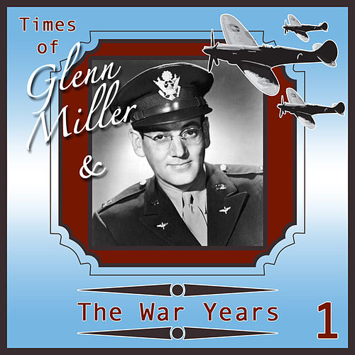 Glenn Miller & The War Years 1 by Various Artists