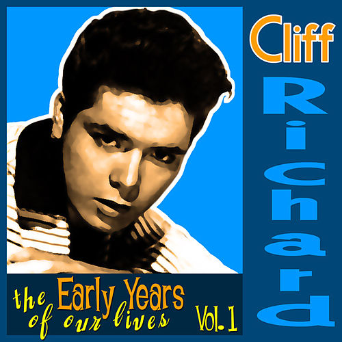 Cliff Richard - The Early Years Of Our Lives - Volume 1 by Cliff Richard