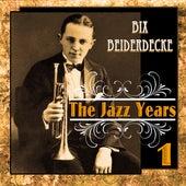 Bix Beiderdecke - The Jazz Years 1 by Bix Beiderbecke