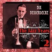 Bix Beiderdecke - The Jazz Years 2 by Bix Beiderbecke
