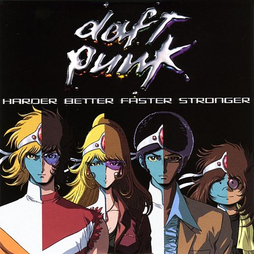 Harder Better Faster Stronger by Daft Punk