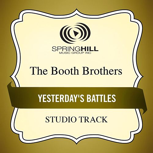 Play & Download Yesterday's Battles (Studio Track) by The Booth Brothers | Napster