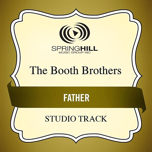 Play & Download Father (Studio Track) by The Booth Brothers | Napster