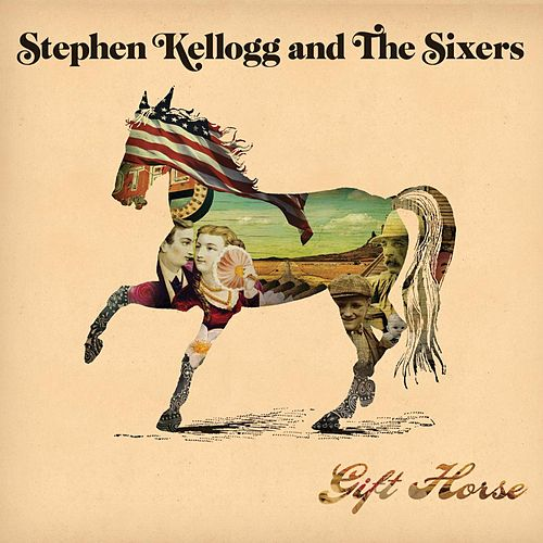 Play & Download Gift Horse by Stephen Kellogg & The Sixers | Napster