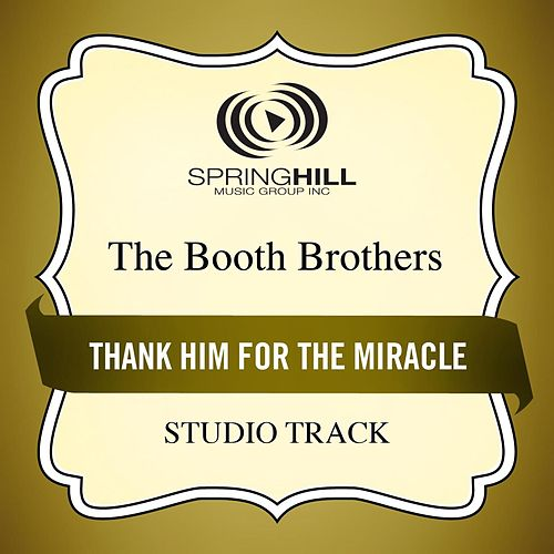 Play & Download Thank Him For The Miracle (Studio Track) by The Booth Brothers | Napster