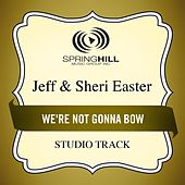 We're Not Gonna Bow (Studio Track) by Jeff and Sheri Easter