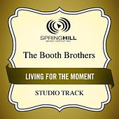 Play & Download Living For The Moment (Studio Track) by The Booth Brothers | Napster