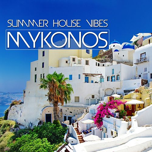 Play & Download Mykonos Summer House Vibes by Various Artists | Napster