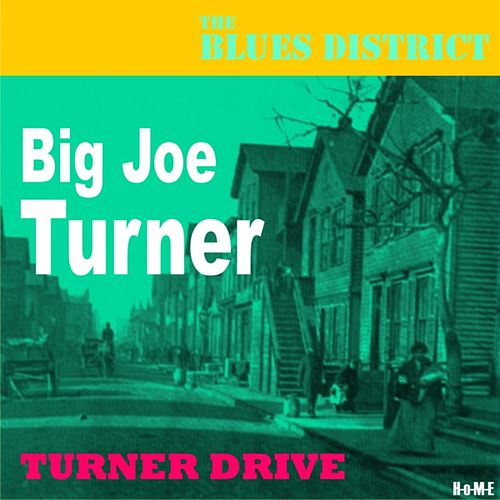 Play & Download Turner Drive (The Blues District) by Big Joe Turner | Napster