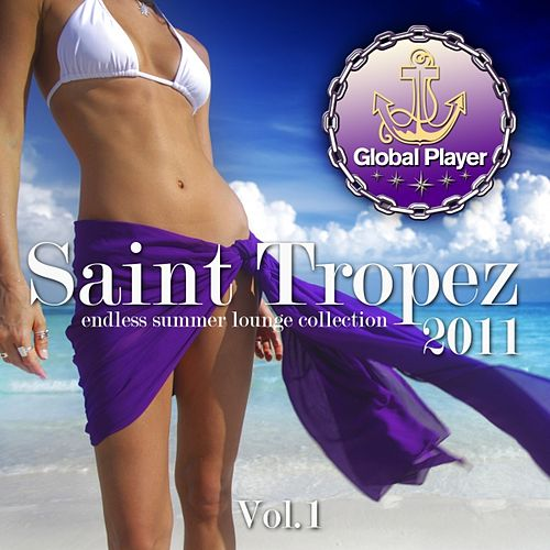 Play & Download Global Player Saint Tropez 2011, Vol. 1 (Flavoured By Relaxing House and Downbeat Grooves) by Various Artists | Napster