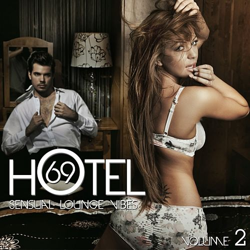 Play & Download Hotel 69, Vol. 2 (Sensual Lounge Vibes) by Various Artists | Napster