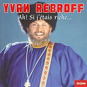 Play & Download Ah ! Si j'étais riche... by Ivan Rebroff | Napster