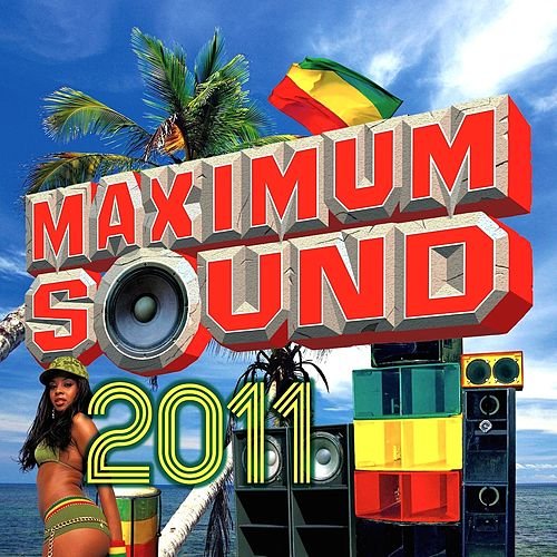Play & Download Maximum Sound 2011 by Various Artists | Napster