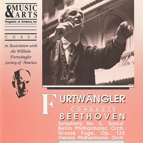 Play & Download Beethoven: Symphony No. 3, Op. 55 & Grosse Fuge, Op. 133 by Wilhelm Furtwängler | Napster