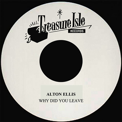 Play & Download Why Did You Leave by Alton Ellis | Napster